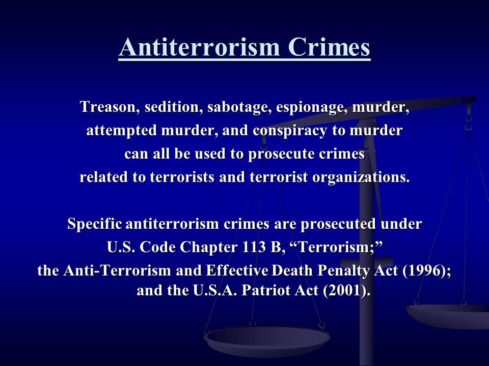 Antiterrorism Crimes Treason, sedition, sabotage, espionage, murder,