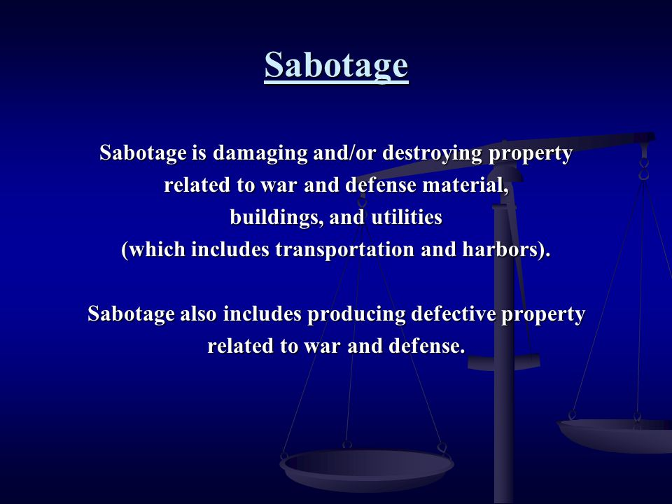 Sabotage Sabotage is damaging and/or destroying property