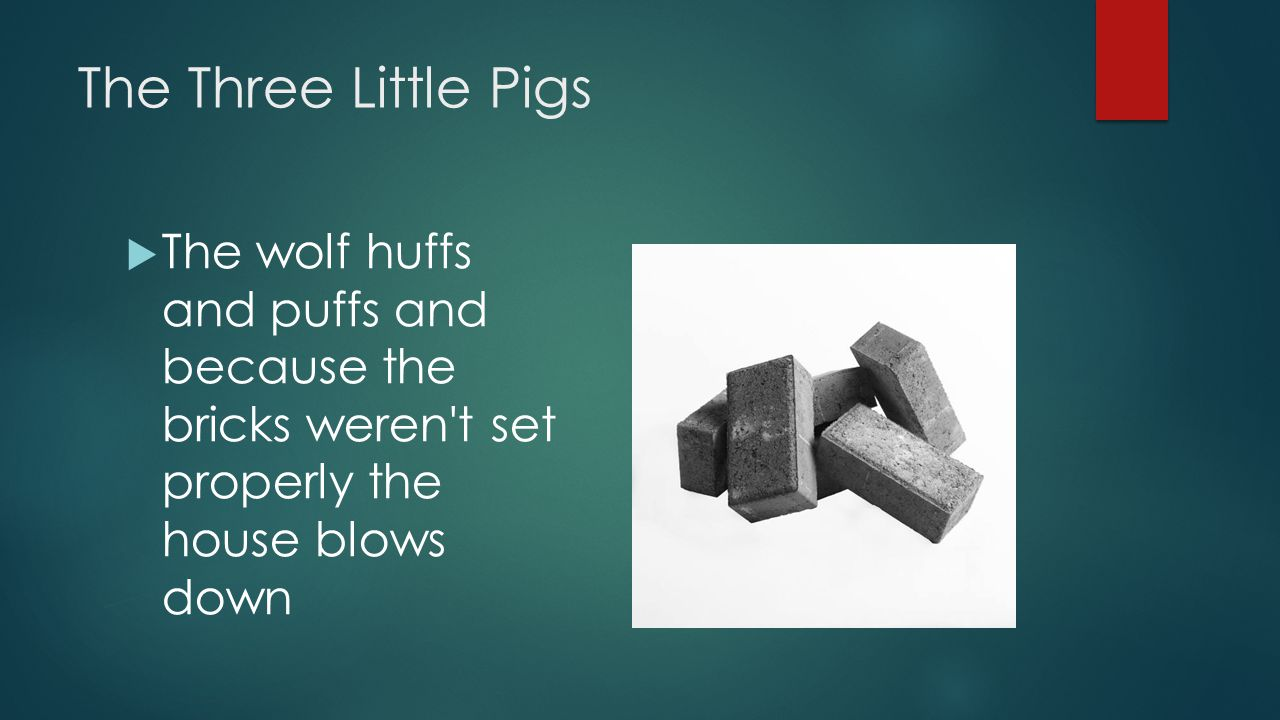 The Three Little Pigs The wolf huffs and puffs and because the bricks weren t set properly the house blows down.