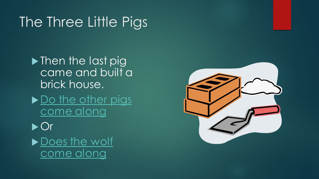 The Three Little Pigs Then the last pig came and built a brick house.