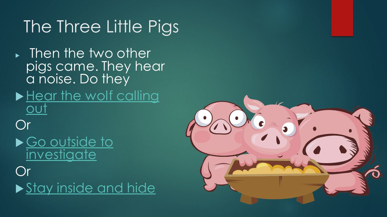 The Three Little Pigs Hear the wolf calling out Or