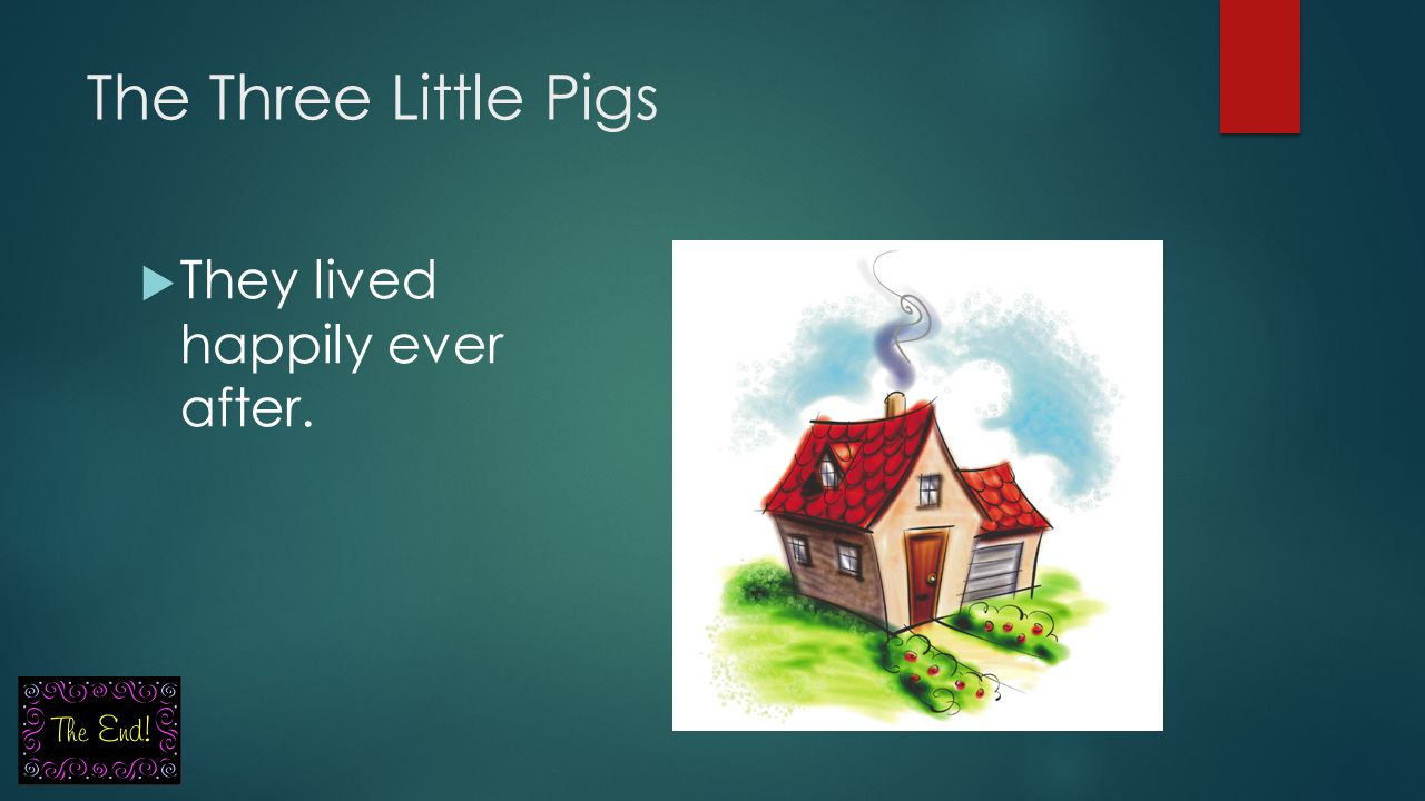 The Three Little Pigs They lived happily ever after.
