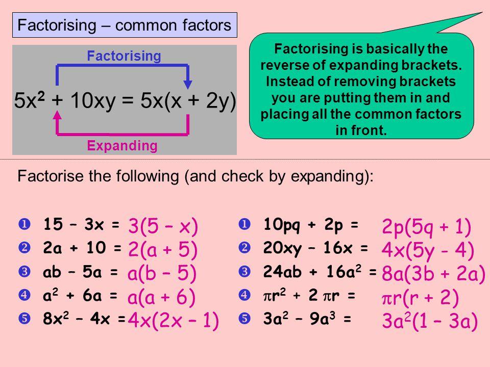 5x2 + 10xy = 5x(x + 2y) 3(5 – x) 2p(5q + 1) 2(a + 5) 4x(5y - 4)