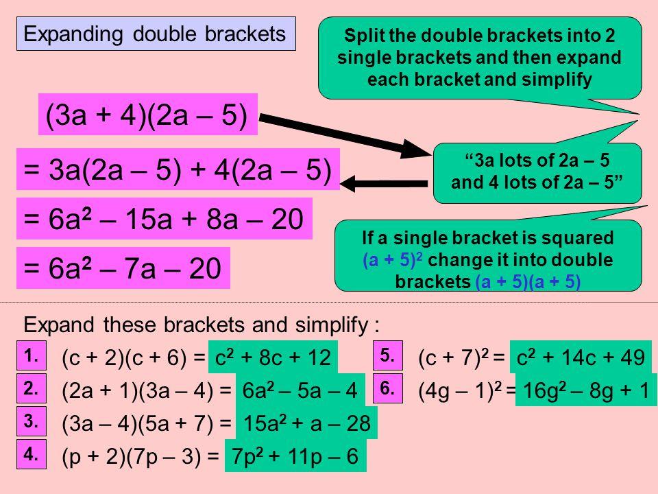 (3a + 4)(2a – 5) = 3a(2a – 5) + 4(2a – 5) = 6a2 – 15a + 8a – 20