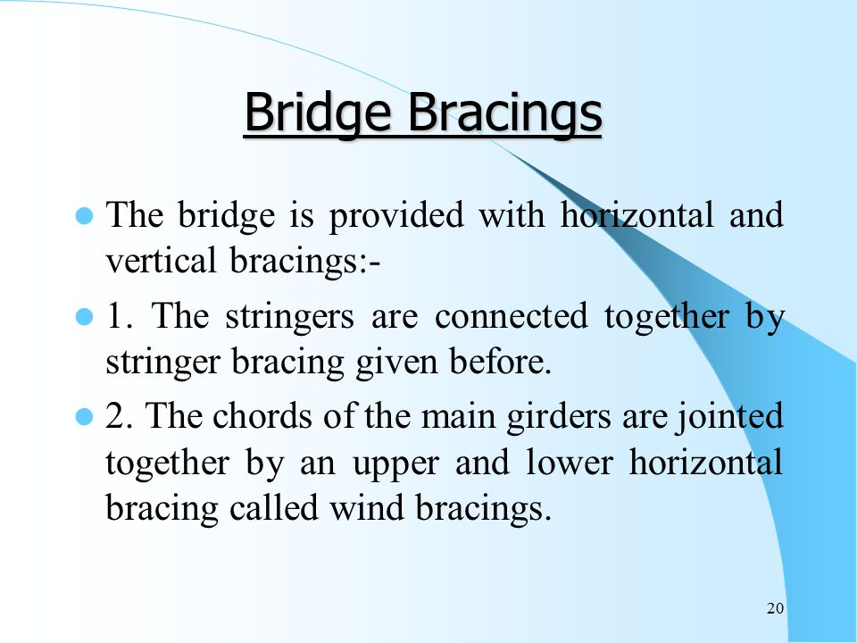 Bridge Bracings The bridge is provided with horizontal and vertical bracings:-
