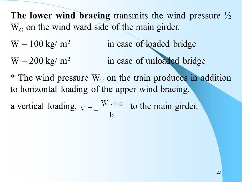 The lower wind bracing transmits the wind pressure ½ WG on the wind ward side of the main girder.