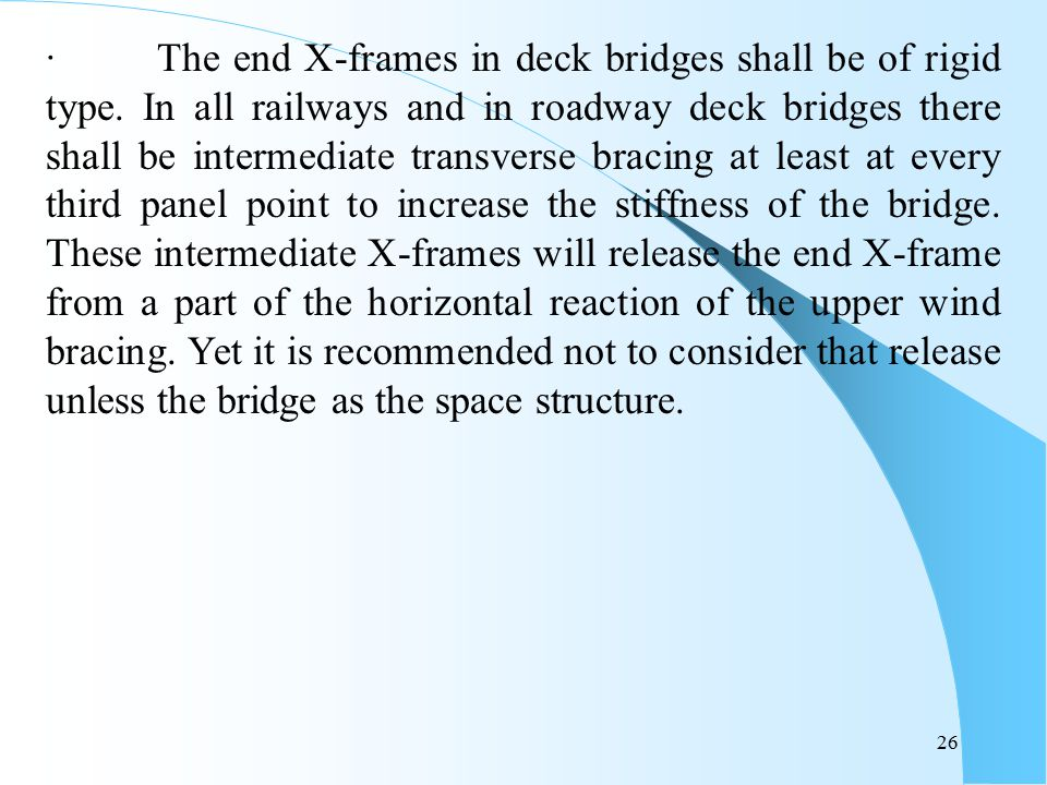 · The end X-frames in deck bridges shall be of rigid type
