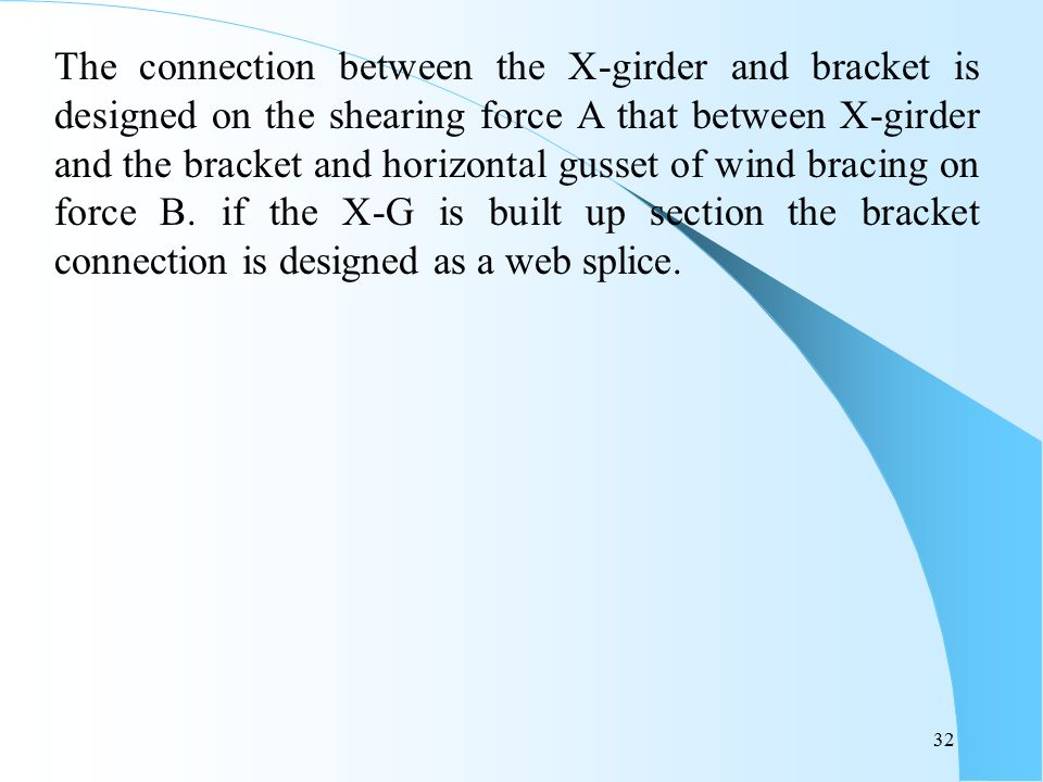 The connection between the X-girder and bracket is designed on the shearing force A that between X-girder and the bracket and horizontal gusset of wind bracing on force B.
