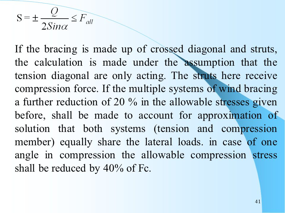 If the bracing is made up of crossed diagonal and struts, the calculation is made under the assumption that the tension diagonal are only acting.