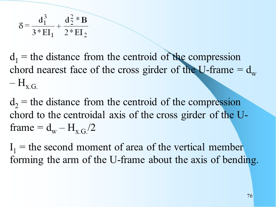 d1 = the distance from the centroid of the compression chord nearest face of the cross girder of the U-frame = dw – Hx.G.