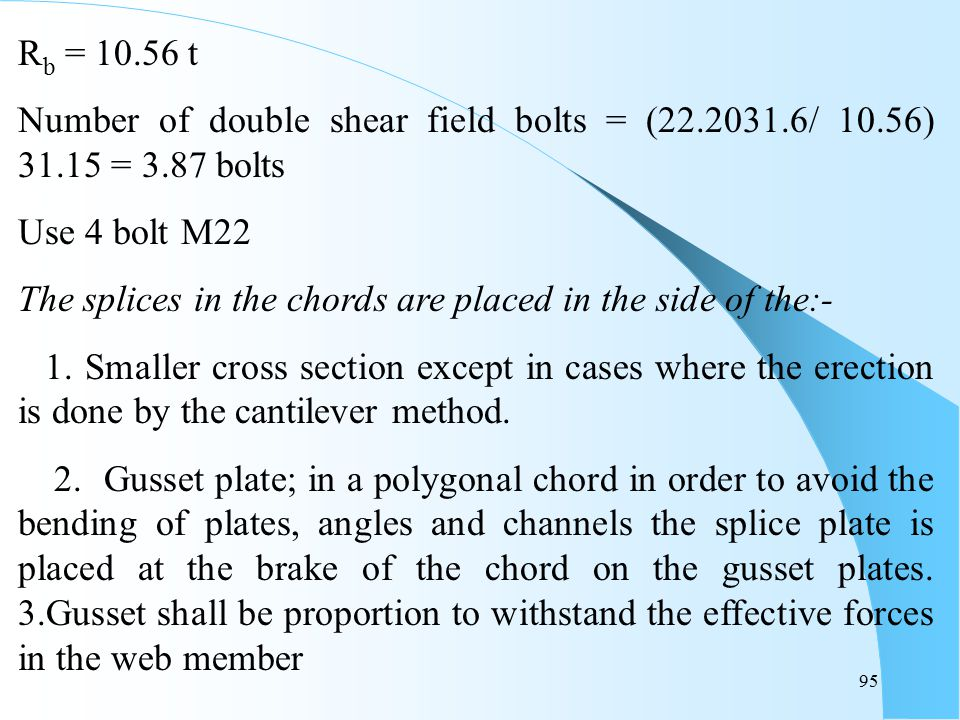 Rb = 10.56 t Number of double shear field bolts = (22.201.6/ 10.56) 1.15 = 3.87 bolts. Use 4 bolt M22.