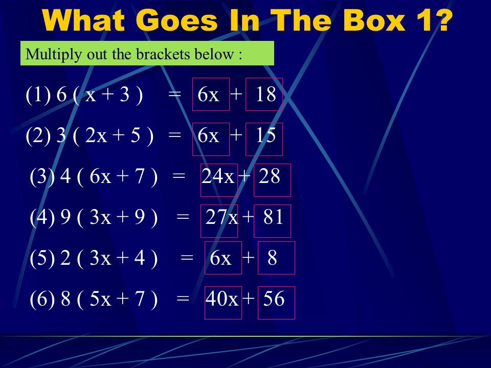 What Goes In The Box 1 (1) 6 ( x + 3 ) = 6x + 18 (2) 3 ( 2x + 5 ) =
