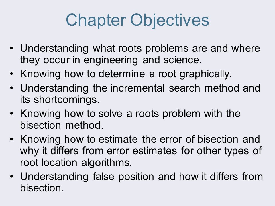 Chapter Objectives Understanding what roots problems are and where they occur in engineering and science.