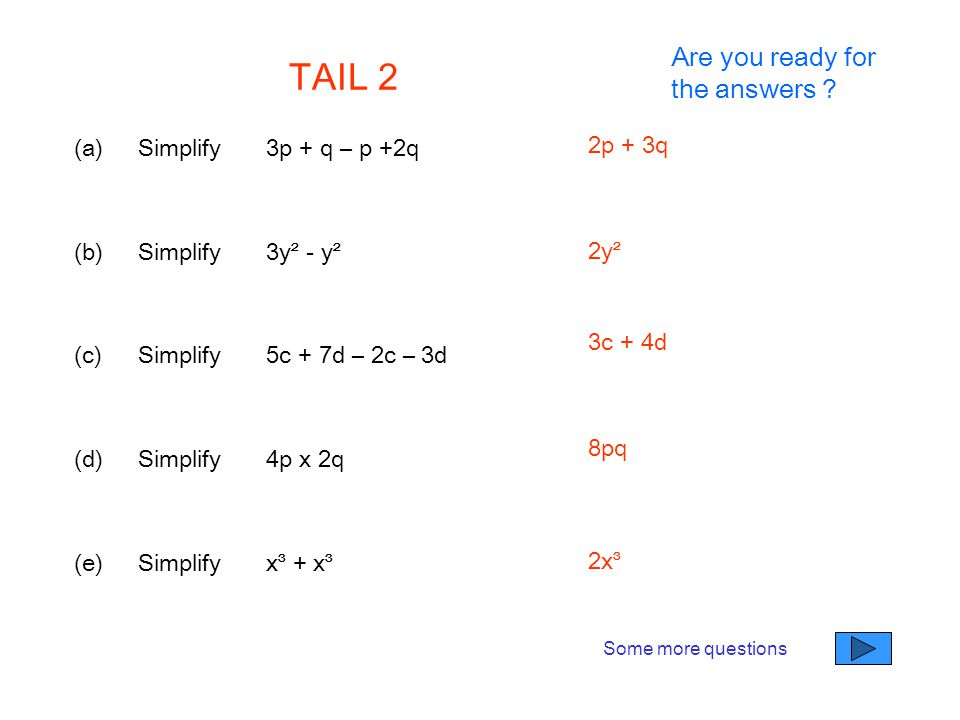 TAIL 2 Are you ready for the answers Simplify 3p + q – p +2q 2p + 3q