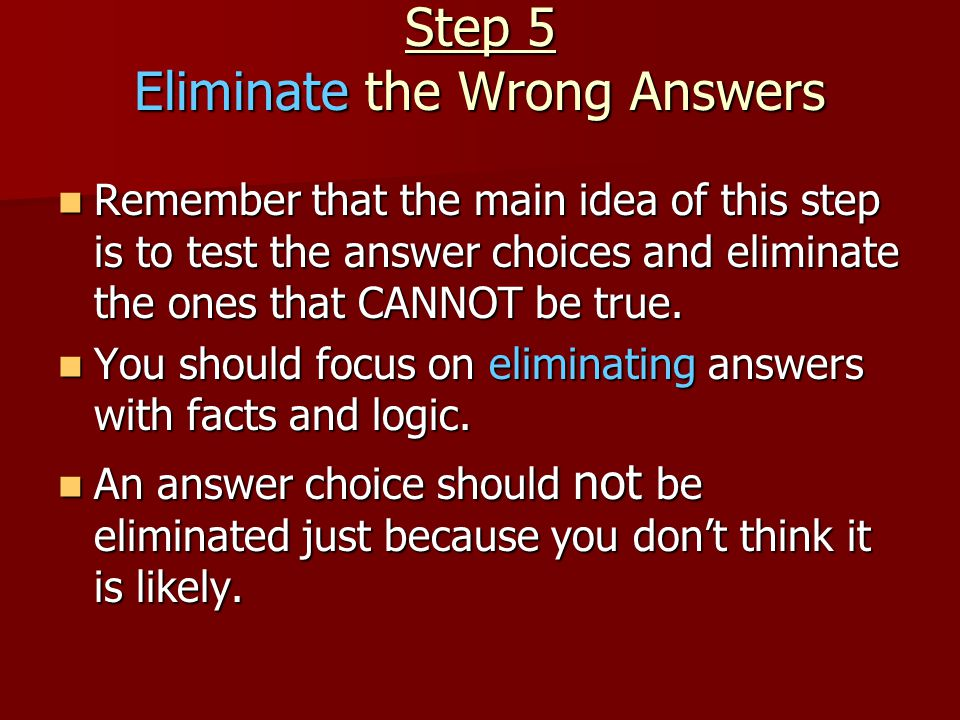 Step 5 Eliminate the Wrong Answers
