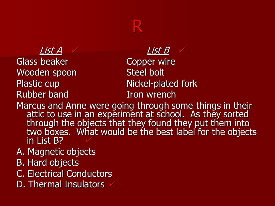 R List A  List B  Glass beaker Copper wire Wooden spoon Steel bolt