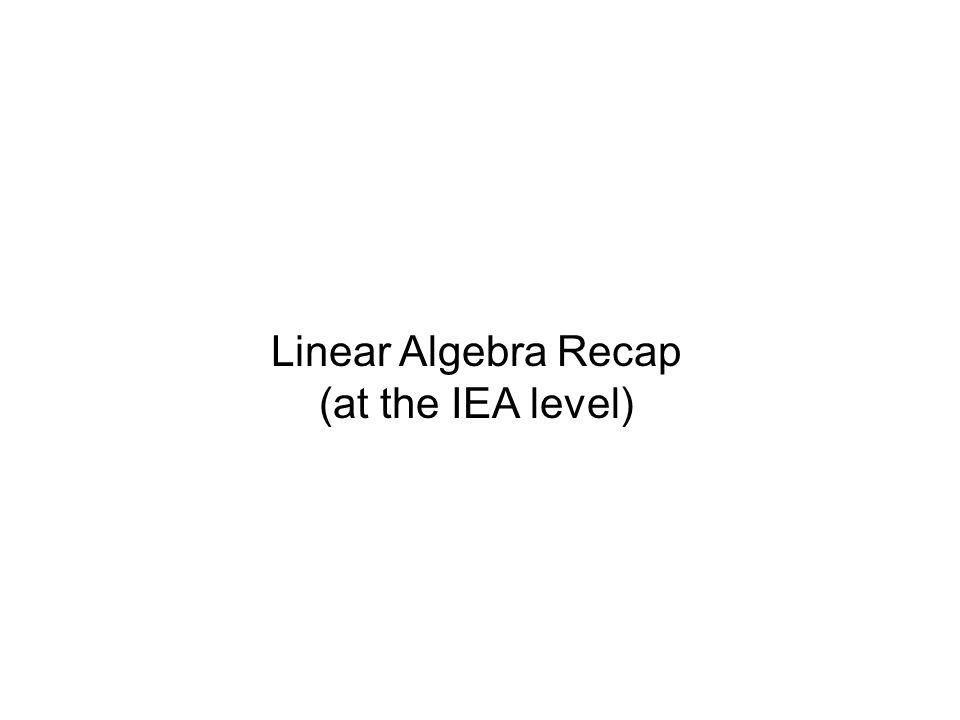 Linear Algebra Recap (at the IEA level)