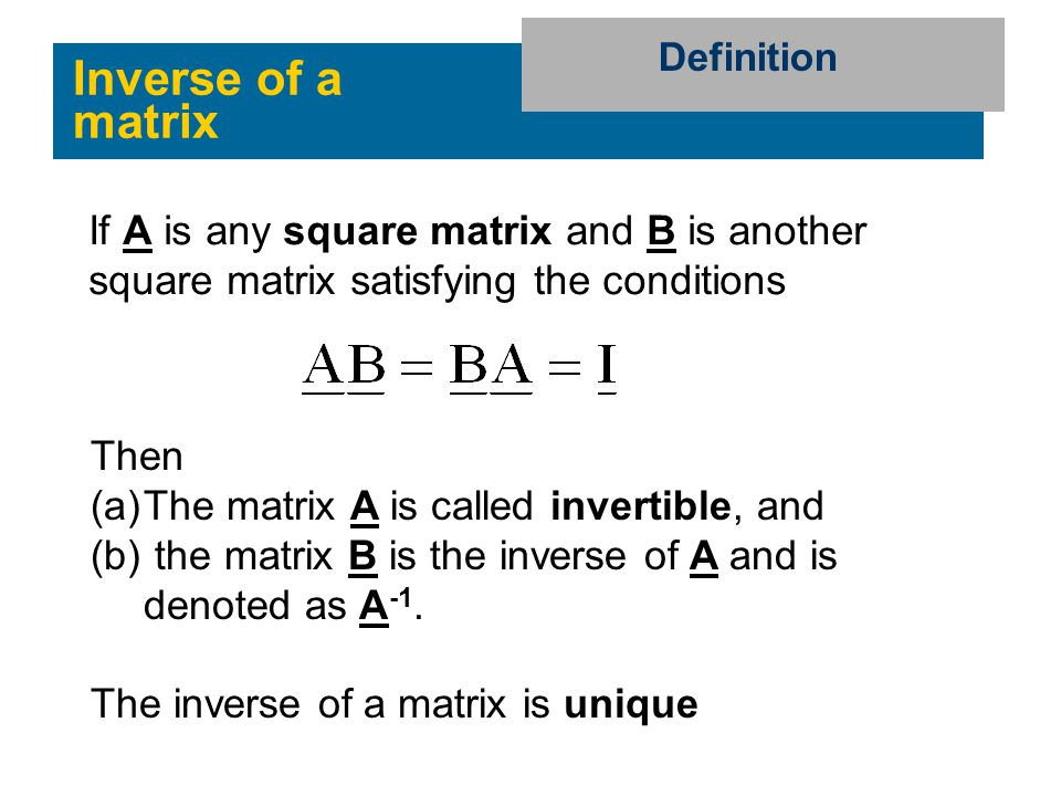Definition Inverse of a matrix. If A is any square matrix and B is another square matrix satisfying the conditions.