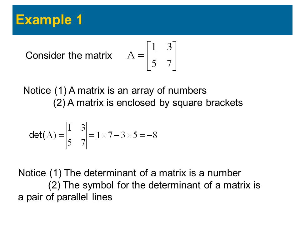 Example 1 Consider the matrix