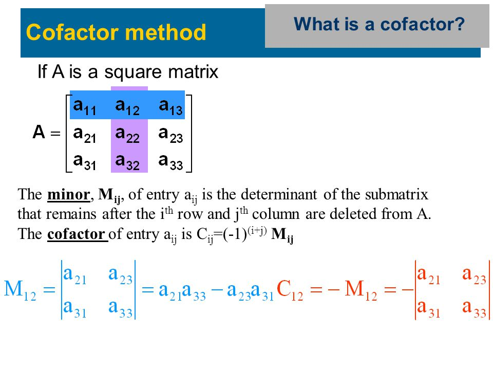 Cofactor method If A is a square matrix What is a cofactor