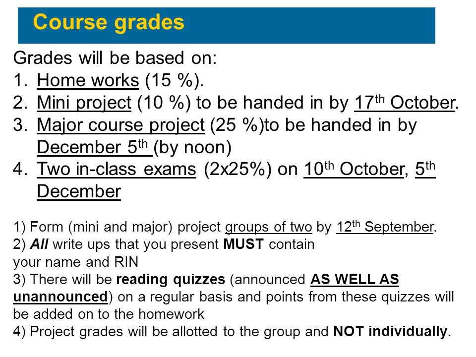 Course grades Grades will be based on: Home works (15 %).