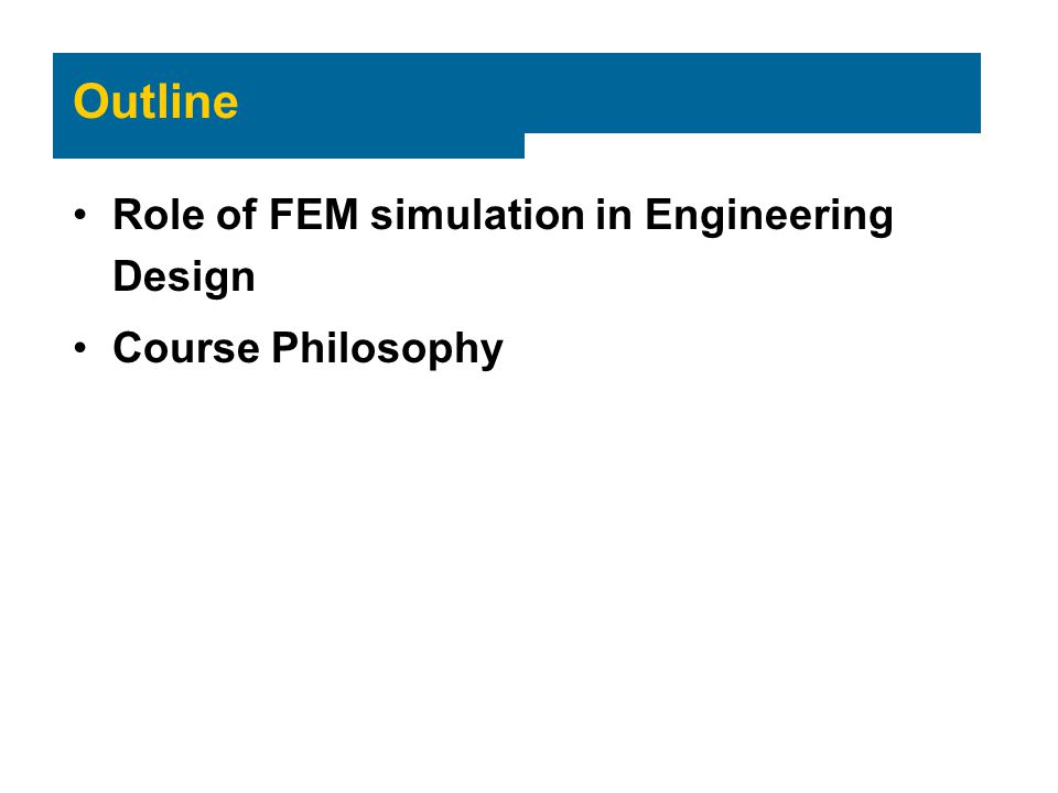 Outline Role of FEM simulation in Engineering Design Course Philosophy