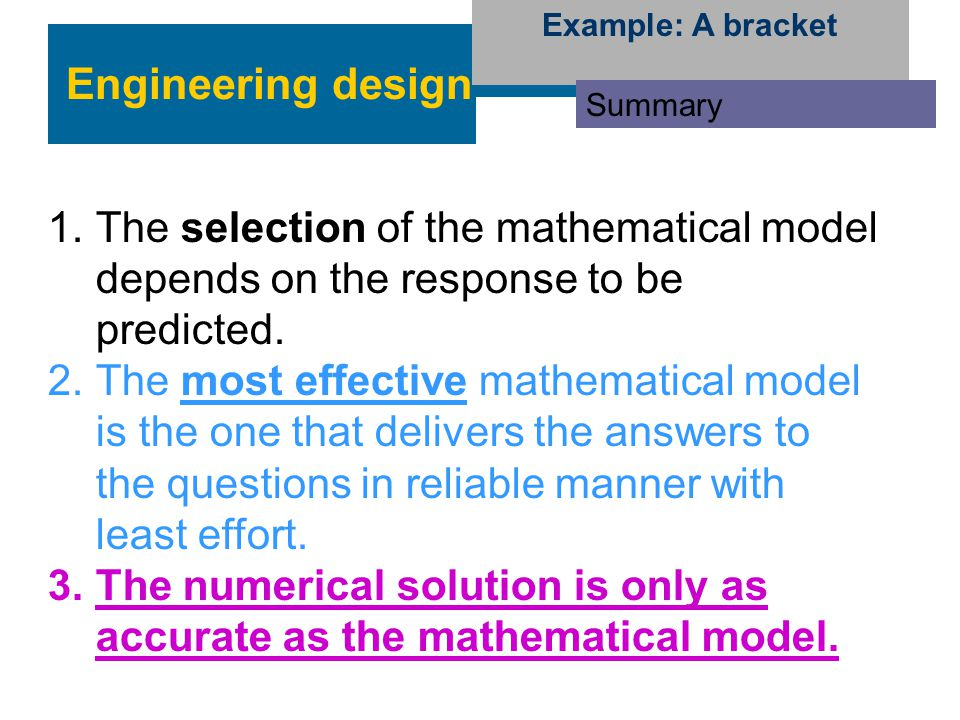 Example: A bracket Engineering design. Summary. The selection of the mathematical model depends on the response to be predicted.
