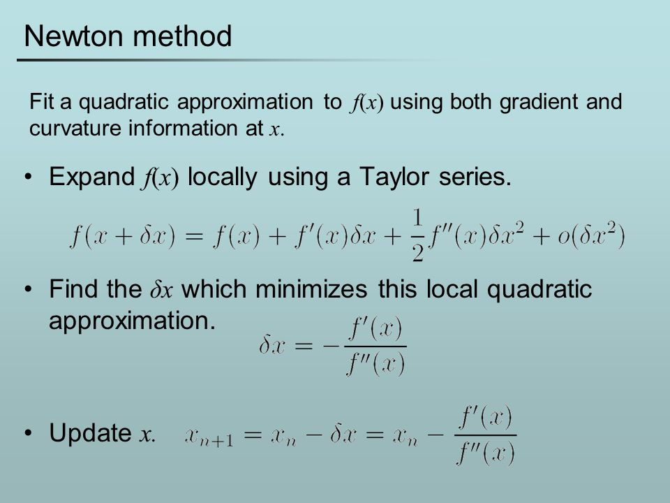 Newton method Expand f(x) locally using a Taylor series.
