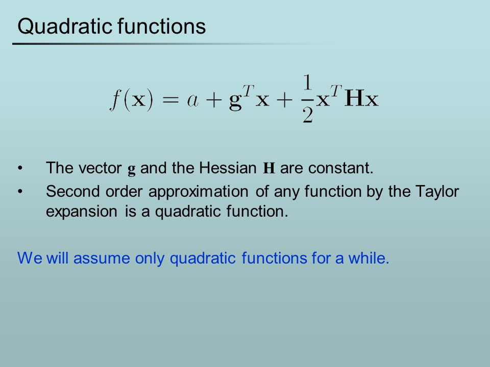 Quadratic functions The vector g and the Hessian H are constant.
