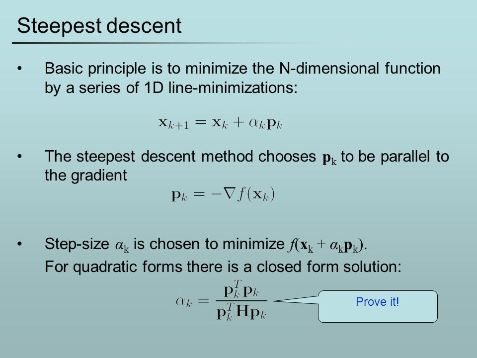 Steepest descent Basic principle is to minimize the N-dimensional function by a series of 1D line-minimizations: