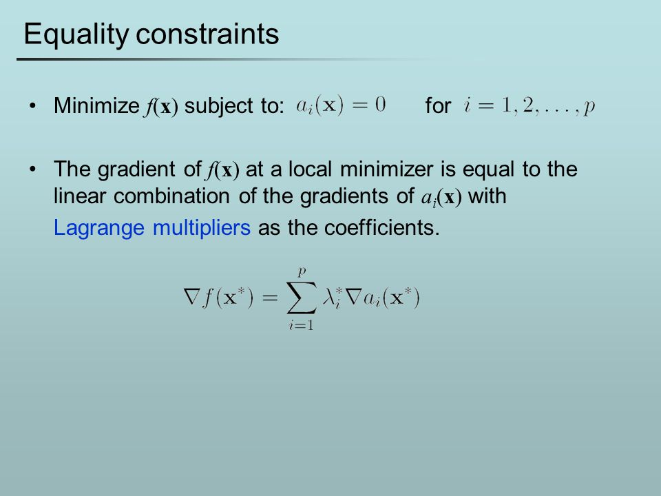 Equality constraints Minimize f(x) subject to: for
