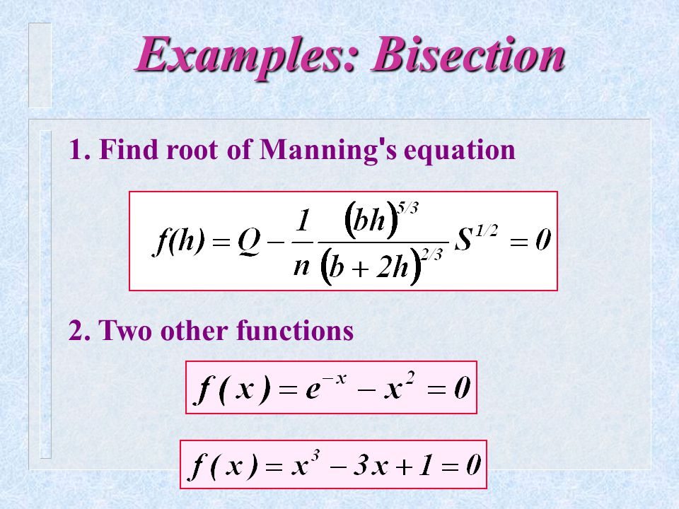 Examples: Bisection 1. Find root of Manning s equation