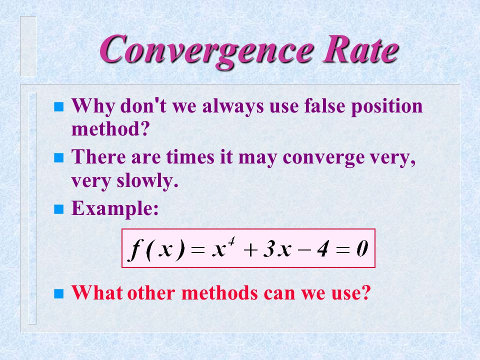 Convergence Rate Why don t we always use false position method