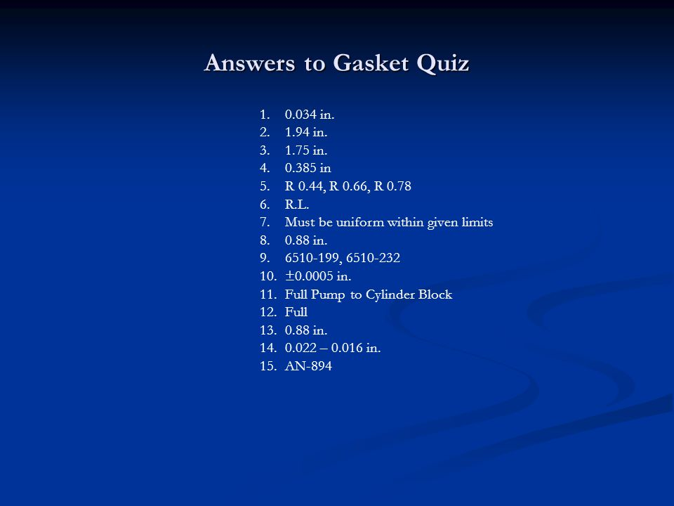 Answers to Gasket Quiz 0.034 in. 1.94 in. 1.75 in. 0.385 in
