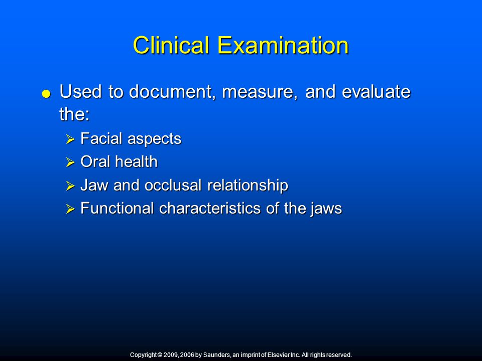 Clinical Examination Used to document, measure, and evaluate the: