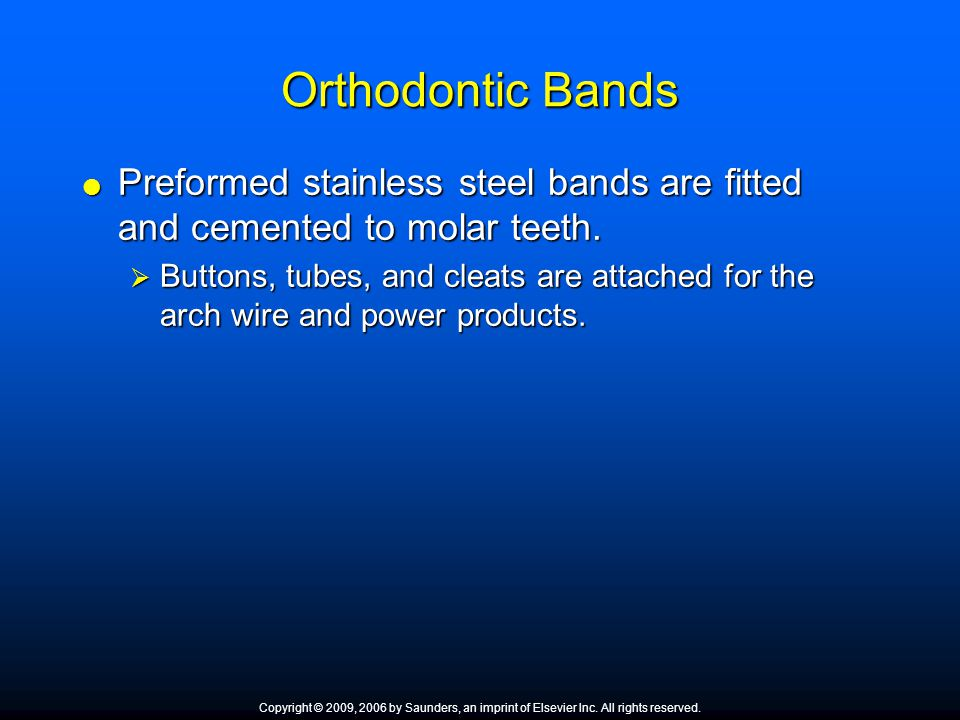Orthodontic Bands Preformed stainless steel bands are fitted and cemented to molar teeth.