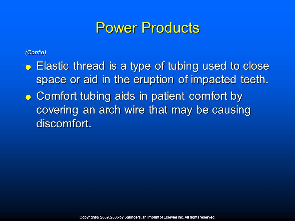 Power Products (Cont'd) Elastic thread is a type of tubing used to close space or aid in the eruption of impacted teeth.