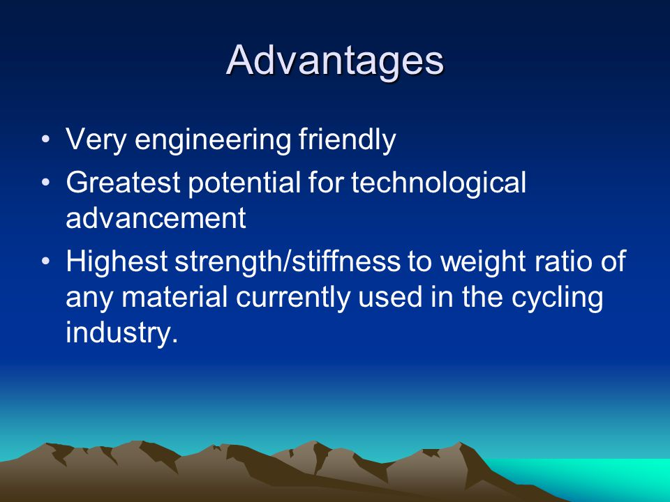Advantages Very engineering friendly