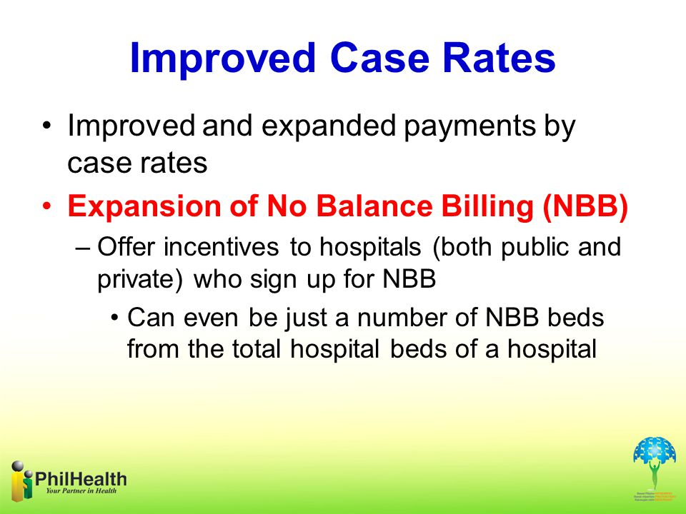 Improved Case Rates Improved and expanded payments by case rates
