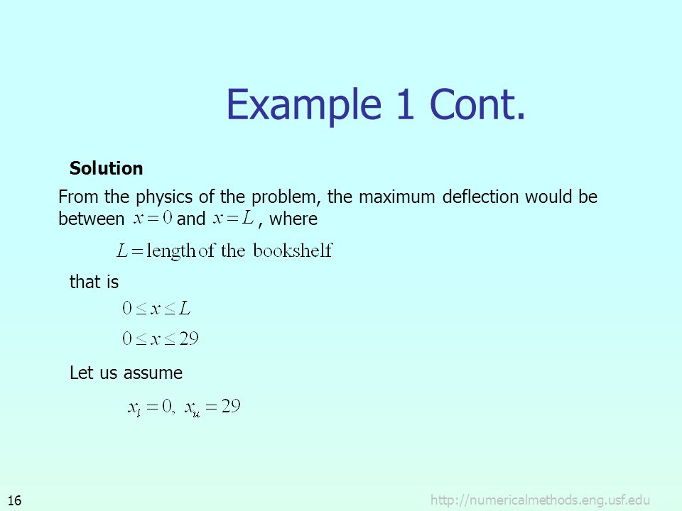 Example 1 Cont. Solution. From the physics of the problem, the maximum deflection would be between and , where.