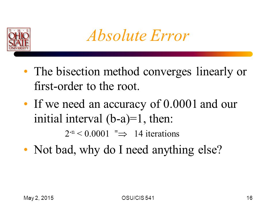 Absolute Error The bisection method converges linearly or first-order to the root.