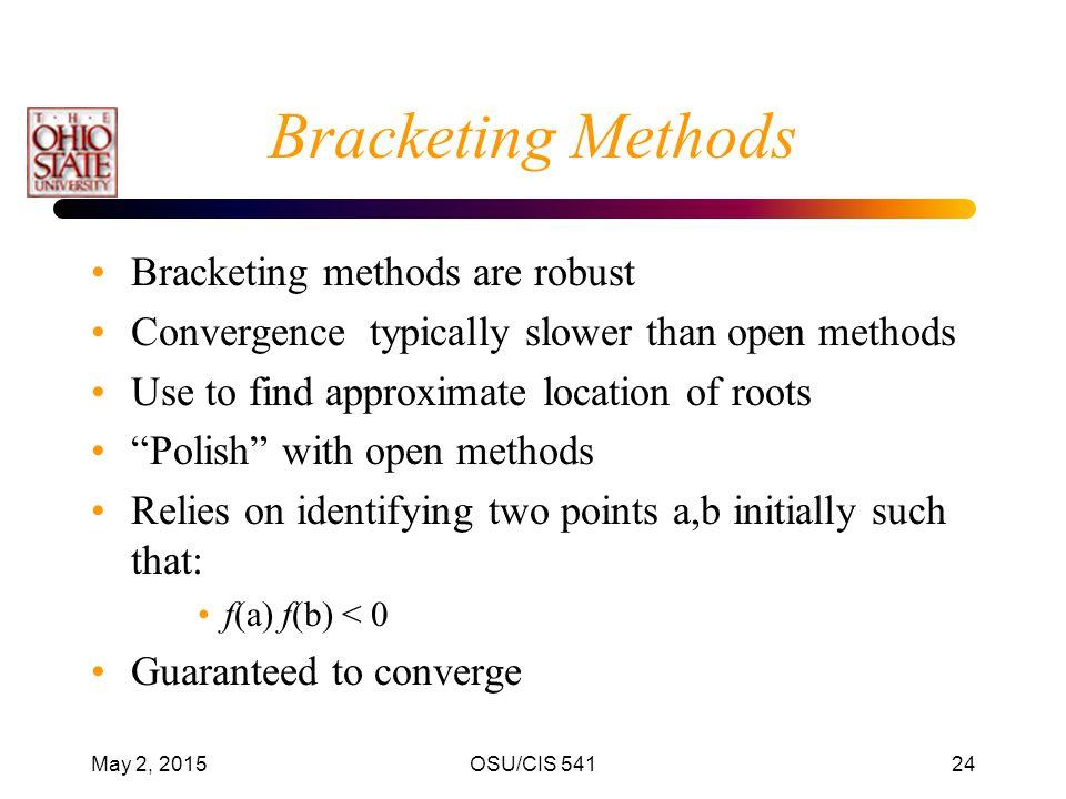 Bracketing Methods Bracketing methods are robust