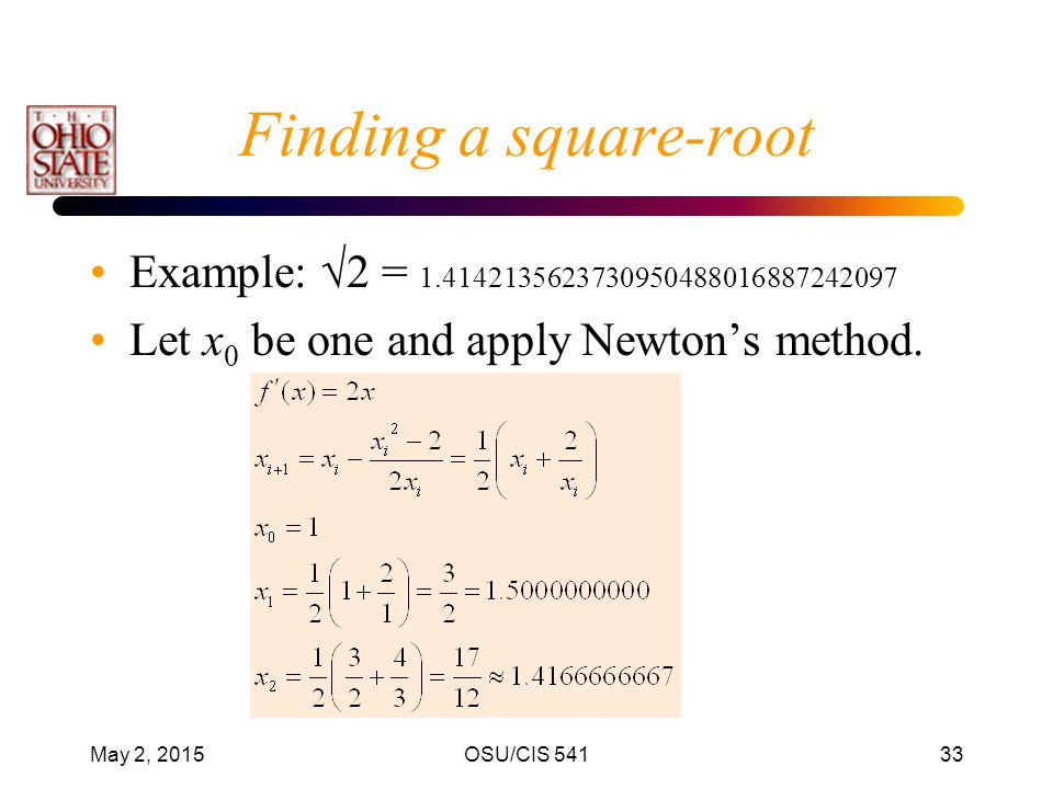 Finding a square-root Example: 2 = 1.4142135623730950488016887242097