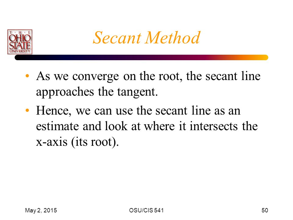 Secant Method As we converge on the root, the secant line approaches the tangent.