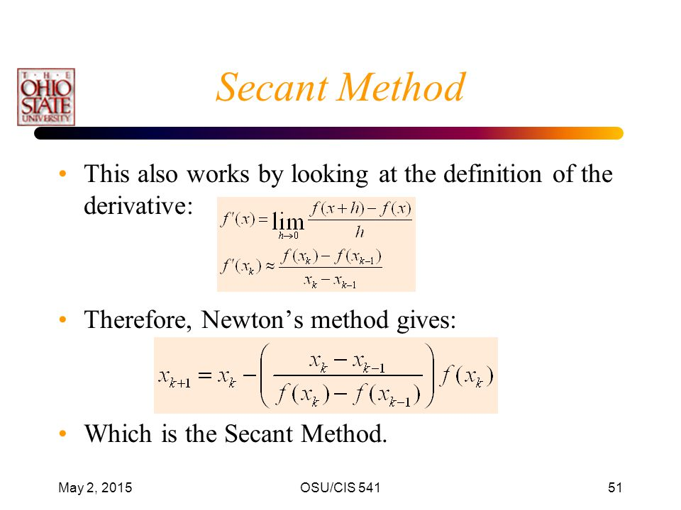 Secant Method This also works by looking at the definition of the derivative: Therefore, Newton's method gives: