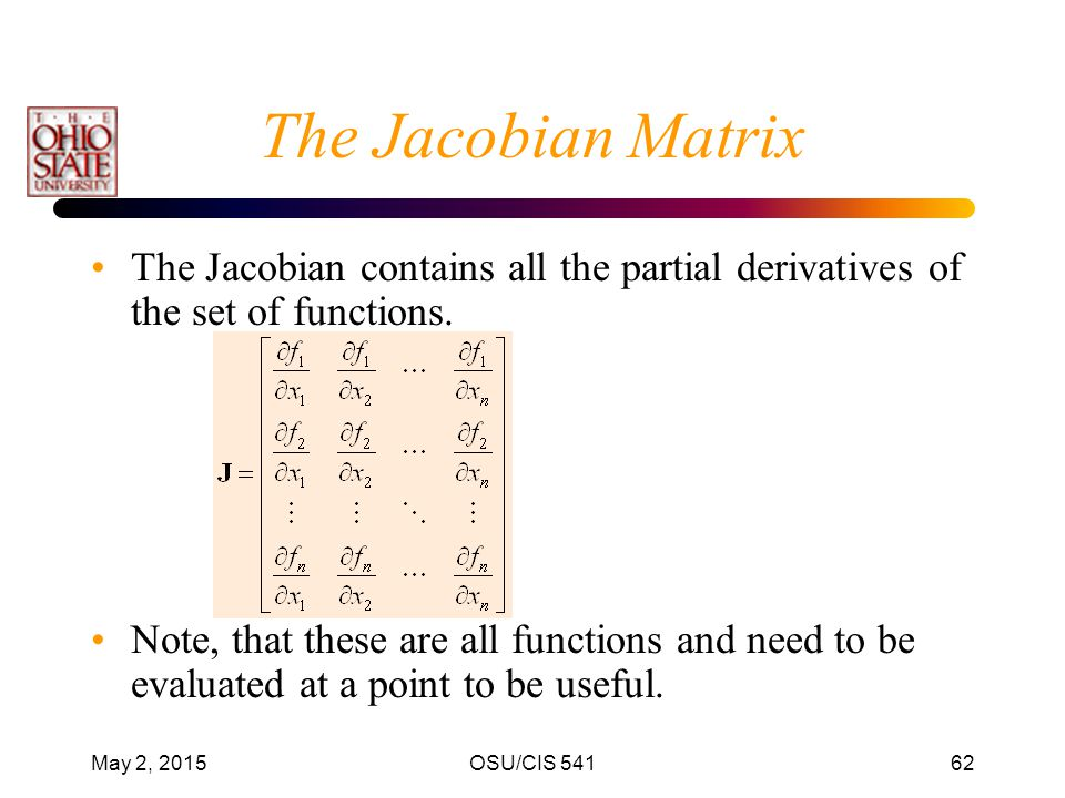 The Jacobian Matrix The Jacobian contains all the partial derivatives of the set of functions.