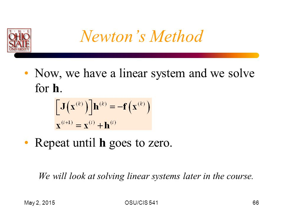 Newton's Method Now, we have a linear system and we solve for h.