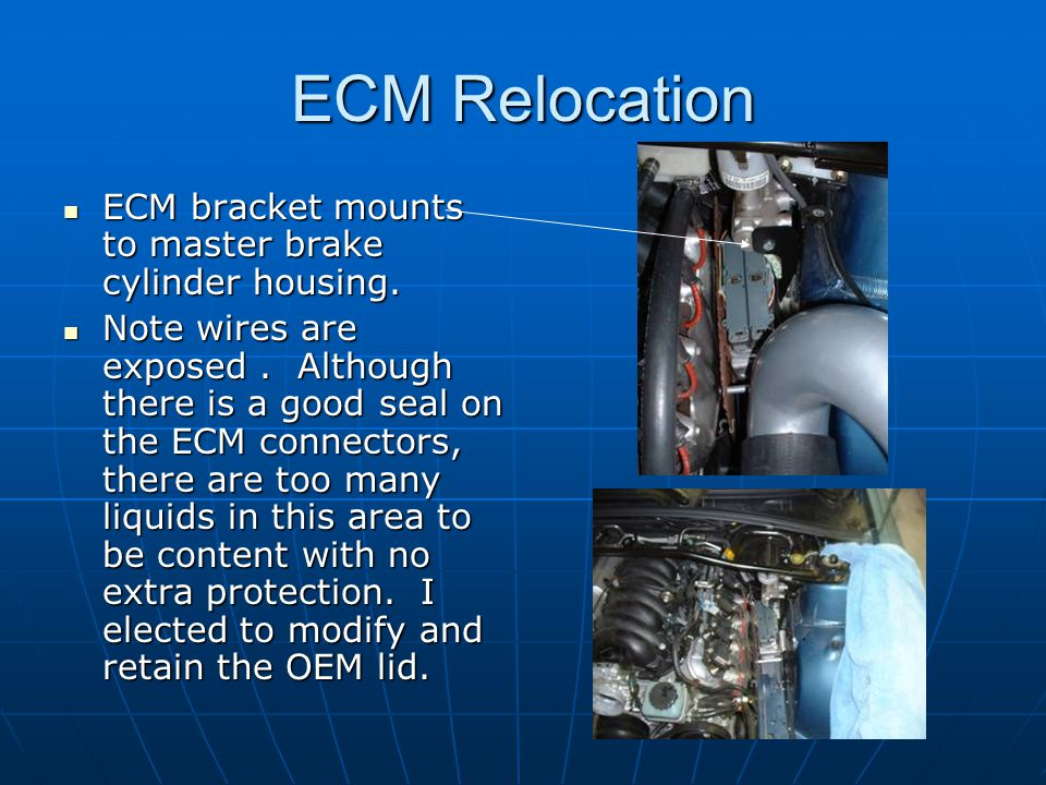 ECM Relocation ECM bracket mounts to master brake cylinder housing.