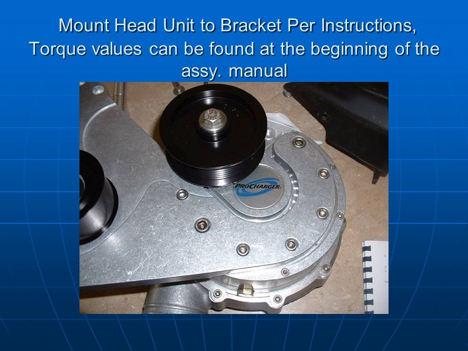 Mount Head Unit to Bracket Per Instructions, Torque values can be found at the beginning of the assy.