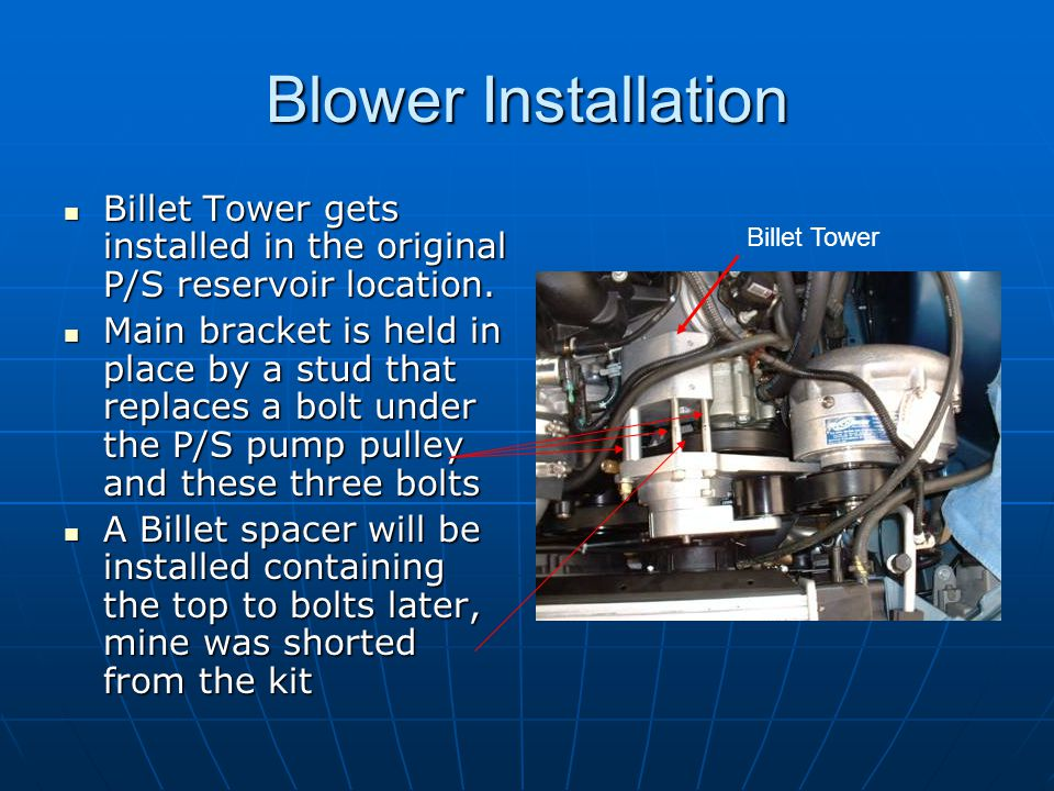 Blower Installation Billet Tower gets installed in the original P/S reservoir location.